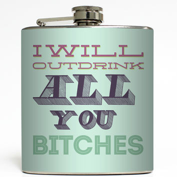 I Will Outdrink All You Bitches - Funny Flask