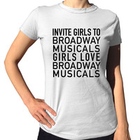 Invite Girls To Broadway Musicals Shirt