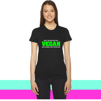 Don't ask me why I'm vegan. Why are you not women T-shirt