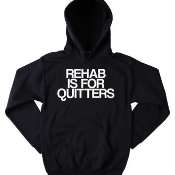 Drug Sweatshirt Rehab Is For Quitters Slogan Funny Rave Party Druggie Partying Cocaine Tumblr Hoodie