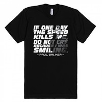 Paul Walker Famous Quote 2 | Fitted T-shirt | SKREENED