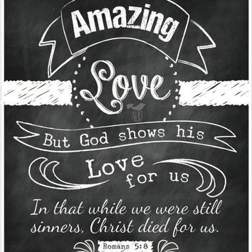 "Scripture Chalkboard Art. Romans 5:8. ""Amazing Love"". Chalkboard Artwork. Christian Art. Typography Bible Verse."