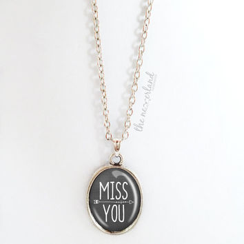 Customized pendant, MISS YOU quote necklace, customized jewelry, gift for friend