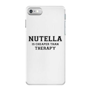 Nutella Is Cheaper Than Therapy iPhone 7 Case