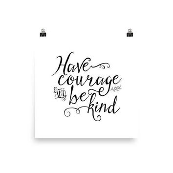 Inspirational Poster - Have Courage and Be Kind - Black and White Poster - Cinderella Movie Quote