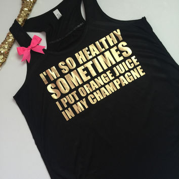 I'm So Healthy - Sometimes I Put Orange Juice In My Champagne- Ruffles with Love - Racerback Tank - Womens Fitness - Workout Clothing - Workout Shirts with Sayings