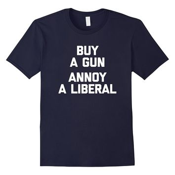 Buy A Gun- Annoy A Liberal T-Shirt funny saying gun owner