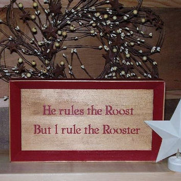 Sign  He rules the Roost  But I rule the Rooster by RUSTICNORTHERN
