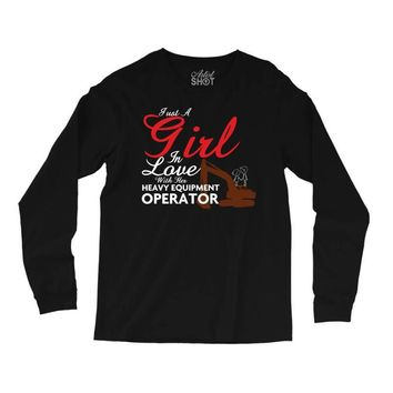 Just A Girl In Love With Her Heavy Equipment Operator Long Sleeve Shirts