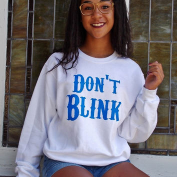 Don't Blink Sweatshirt. Unisex Doctor Who Sweatshirt.
