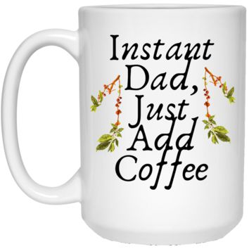 Instant Dad Cute Father's Day Gift For Father From Wife, Girlfriend, Daughter, Son, Stepdaughter, Stepson, Mom, Grandma, Mother In Law ( 21504 15 oz. White Mug)