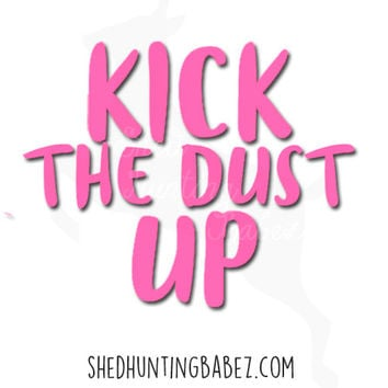 Kick The Dust Up Vinyl Truck Decal | Vehicle Sticker