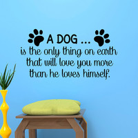 Pet Wall Decal Quote A Dog Is The Only Thing On Earth Dog Lover Wall Art Animal Wall Decal Dog Paw Print Family Bedroom Home Decor Q272