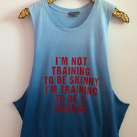 I'm Not Training to be Skinny I'm Training to be a Badass - Blue Ombre Muscle Tank - Ruffles with Love - Graphic Tee - RWL