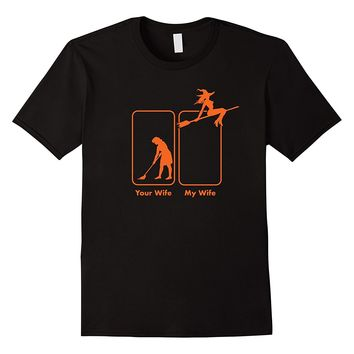 Your Wife MY Wife - Witch Funny T-Shirt - Husband Tee