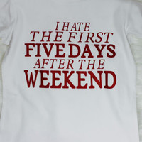 Sale! I hate the first five days after the weekend t shirt