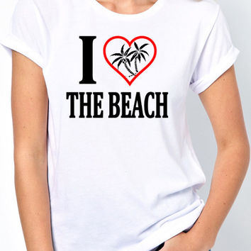 I Love The Beach T-Shirt - Beach Lovers, Ocean and Waves, Sun and Fun, Hot Sand, Surfing