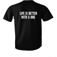 Life Is Better With A Dog tshirt - Ultra-Cotton T-Shirt Back Print Only