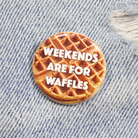 Weekends Are For Waffles 1.25 Inch Pin Back Button Badge