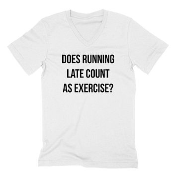 Does running late count as exercise? Funny workout, sarcastic saying, always late  V Neck T Shirt