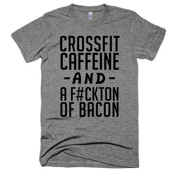 CrossFit Caffeine and a Fuckton of Bacon, soft t-shirt, gift, workout, funny, music, festival, gym, beach, fitness, abs, diet