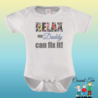 Relax My Daddy Can Fix It Funny Baby Bodysuit or Toddler Tee Mechanic Handyman