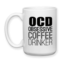 Obsessive Coffee Drinker OCD Coffee Humor Funny Coffee Mug Coffee Gifts Must Have Coffee 15oz Coffee Mug
