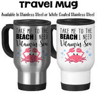 Travel Mug, Take Me To The Beach I Need Some Vitamin Sea Beach Mug Vacation Gifts Red Crab Beach Lover, Stainless Steel, 14 oz - Gift Idea