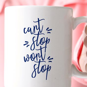 Can't Stop Won't Stop Coffee Mug