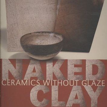 Naked Clay: Ceramics Without Glaze