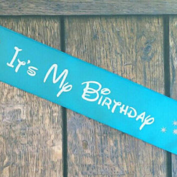 It's my birthday, Disney inspired, Cinderella Birthday Sash, Turquoise adult party sash