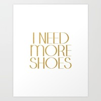 Fashion Poster Gift Women For Her I Need More Shoes Shoes Quote Gold Quote Fashionista Gift Idea Art Print by MichelTypography