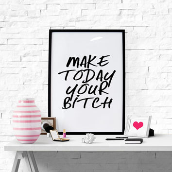 "Fashion Poster ""Make today your bitch"" Motivational Quotes Printable Teen Poster Girl Poster  Fashion Print Wall Art Typography Poster"