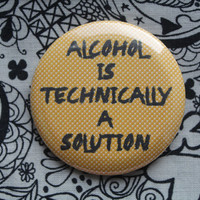 Alcohol is technically a solution - 2.25 inch pinback button badge