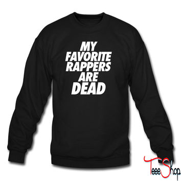 My Favorite Rappers Are Dead crewneck sweatshirt