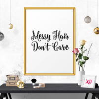 Printable Wall Art, Messy Hair Don't Care, Bathroom Print, Printable Quote, Quote Prints, Fashion Print, Quote Print, Typography Poster