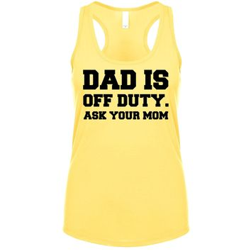 Dad Is Off Duty Ask Your Mom  Women's Tank