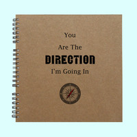 You Are The Direction I'm Going In- Book, Large Journal, Personalized Book, Personalized Journal, , Sketchbook, Scrapbook, Smashbook