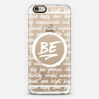Be... (white text) iPhone 6 case by Noonday Design   Casetify