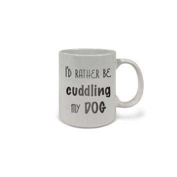 Mug- 11 oz. Cuddle My Dog
