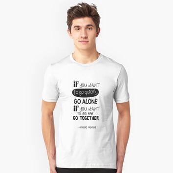 """If you want to go fast, go alone African proverb Daily Motivational Quote Design"" Unisex T-Shirt by creativeideaz 