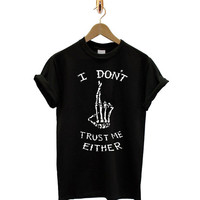 I Don't Trust Me Either 5sos Seconds Tumblr Tee T Shirt T-Shirt TShirt Tee Shirt Unisex - Size S M L XL XXL statement blogger One Direction