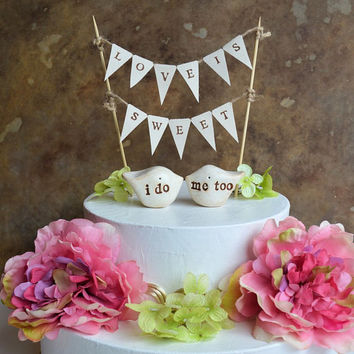 """Wedding cake topper DOUBLE SIDED personalized birds and """"love is sweet"""" banner...package deal...i do, me too love birds and fabric banner"""