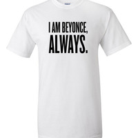 I Am Beyonce, Always T-Shirt