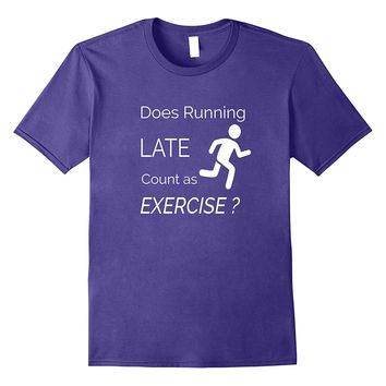 Does Running Late Count as Exercise Funny Workout Shirt