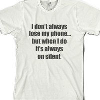 I DONT ALWAYS LOSE MY PHONE