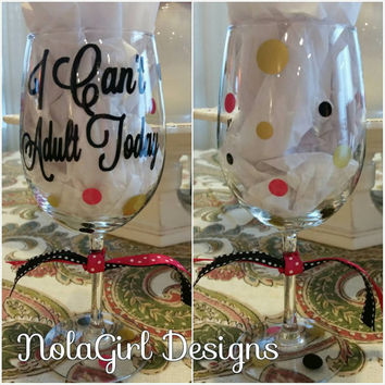 I can't Adult today, Wine glass, vinyl decal decorated, ladies, adult, i can't, drinks, wine glass gifts, polka dots, funny wine glass, chee