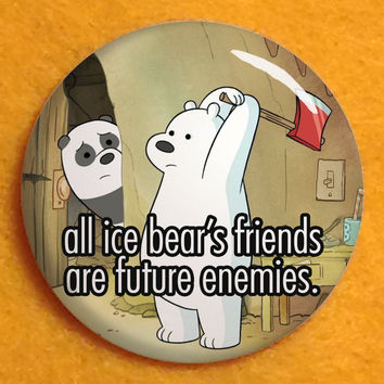 "All ice bear's friends are future enemies - 1.25"" pinback button - We Bare Bears"