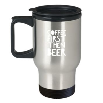 Coffee First Then Beer Lover Funny Travel Mug