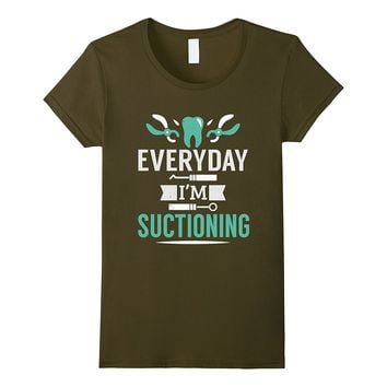 Everyday I'm Suctioning Funny Dentist Dental Assistant Shirt